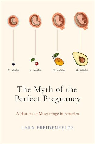 The Myth of the Perfect Pregnancy: A History of Miscarriage in America