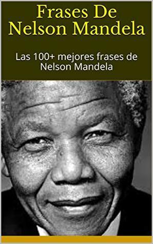Frases De Nelson Mandela Las 100 Mejores Frases De Nelson