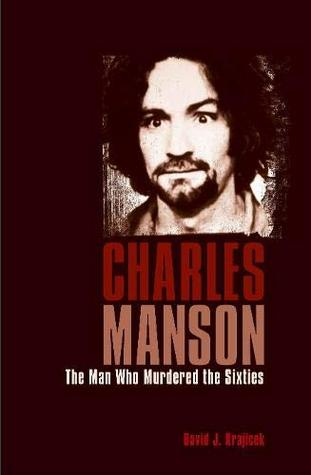 Charles Manson: The Man Who Murdered the Sixties