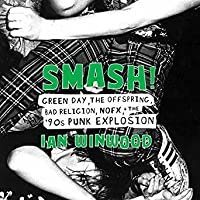 Smash!: Green Day, the Offspring, Rancid, Nofx, and the '90s Punk Explosion