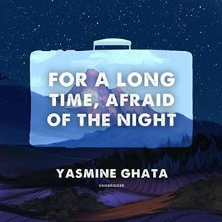 For A Long Time, Afraid Of The Night - Yasmine Ghata