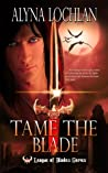 Tame The Blade (League of Blades, #1)