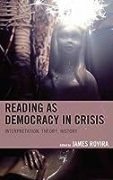 Reading as Democracy in Crisis: Interpretation, Theory, History