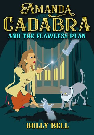Amanda Cadabra and The Flawless Plan by Holly   Bell