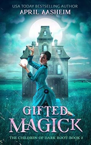 Gifted Magick: The Children of Dark Root: Book Two