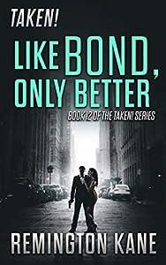 Like Bond, Only Better (Taken! #12)