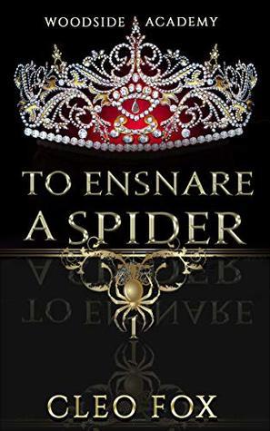 To Ensnare a Spider: A Contemporary Revenge Reverse Harem (Woodside Academy Book 1)
