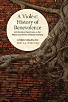 A Violent History of Benevolence: Interlocking Oppression in the Moral Economies of Social Working