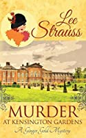 Murder at Kensington Gardens: a cozy historical mystery (A Ginger Gold Mystery)