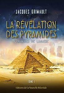 La révélation des pyramides: Tome 1 : pyramides de lumière