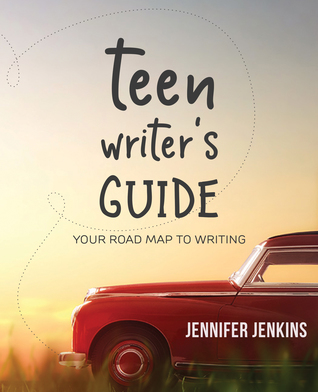 Teen Writer's Guide: Your Road Map to Writing