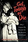 Get Tough or Die: Why I Forgave My Parents for My Abusive Childhood