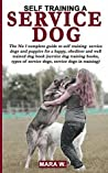 SELF TRAINING A SERVICE DOG: The No 1 guide to self training of service dogs / puppies book (service dog training books / types of service dogs / service dogs in training)