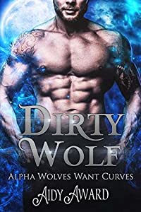 Dirty Wolf (Alpha Wolves Want Curves #1)