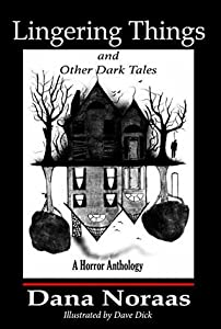 Lingering Things and Other Dark Tales: A Horror Anthology