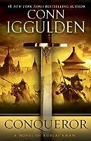Conqueror: A Novel of Kublai Khan (Conqueror, #5)