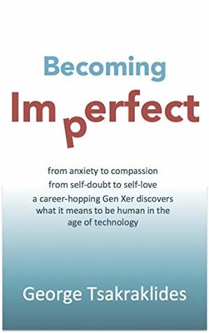Becoming Imperfect: A career-hopping Gen Xer discovers what it means to be human in the age of technology.