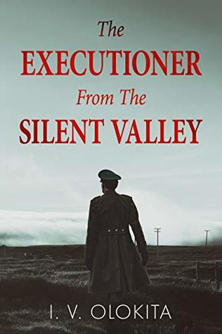 The Executioner From The Silent Valley: A Historical Fiction Novel