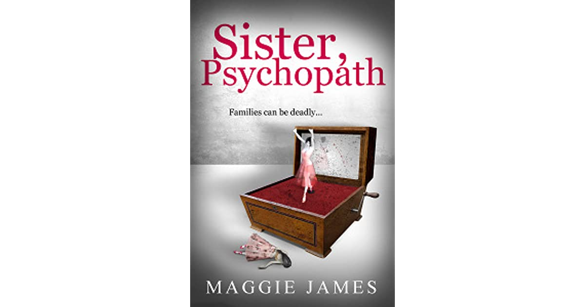 Sister Psychopath by Maggie James