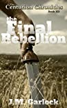 """The Centurion Chronicles Book 12 """"The Final Rebellion"""""""
