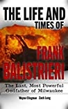The Life and Times of Frank Balistrieri by Wayne Clingman