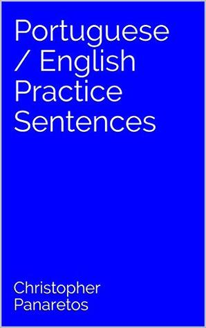 Portuguese / English Practice Sentences by Christopher Panaretos