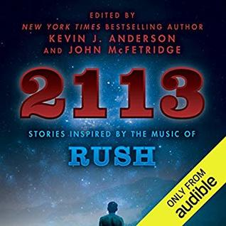 2113 : Stories Inspired by the Music of Rush by Kevin J  Anderson