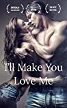 I'll Make You Love Me: A College Romance