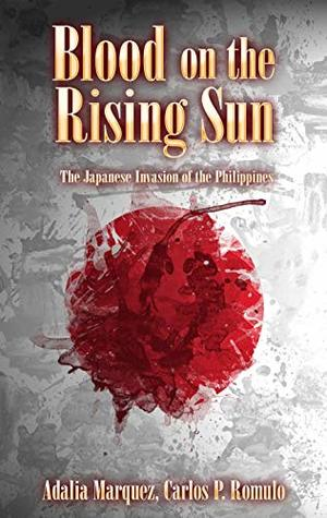 Blood on the Rising Sun (Annotated): The Japanese Invasion of the Philippines