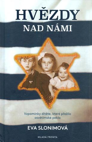 Hvězdy nad námi - Vzpomínky dítěte, které přežilo osvětimské ... by Eva Slonimová