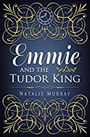 Emmie and the Tudor King (Hearts and Crowns Book 1)