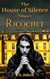Ricochet (The House of Silence #2)