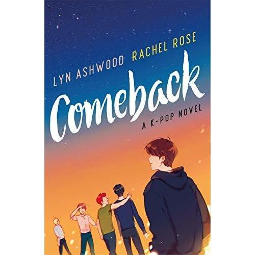 Comeback A K Pop Novel By Lyn Ashwood