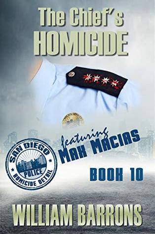 The Chief's Homicide: Book Ten of the San Diego Police Homicide Detail featuring Max Macias