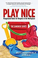 Play Nice: Playground Rules for Respect in the Workplace (The Sandbox Book 1)