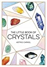 The Little Book of Crystals: A Beginner's Guide to Crystal Healing