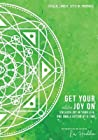 Get Your Joy On(TM): Unleash Joy In Your Life, One Small Action at a Time