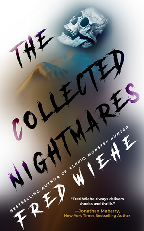 The Collected Nightmares by Fred Wiehe
