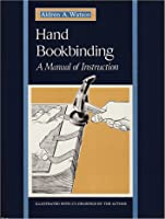 Hand Bookbinding, a Manual of Instruction: A Manual of Instruction