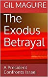 The Exodus Betrayal: A President Confronts Israel