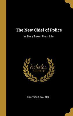 The New Chief of Police: A Story Taken From Life