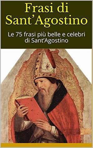 Frasi Di Sant Agostino Le 75 Frasi Piu Belle E Celebri Di Sant