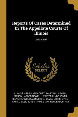 Reports Of Cases Determined In The Appellate Courts Of Illinois; Volume 97