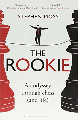 The Rookie: An Odyssey through Chess by Stephen Moss