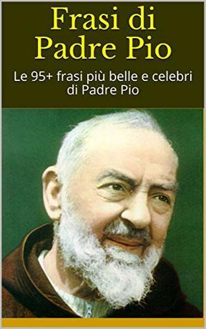 Frasi Di Padre Pio Le 95 Frasi Piu Belle E Celebri Di Padre Pio