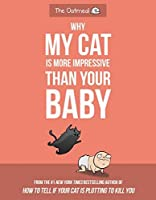 Why My Cat Is More Impressive Than Your Baby (The Oatmeal)