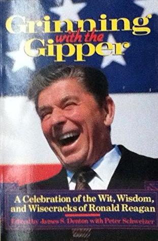 Grinning with the Gipper: A Celebration of the Wit, Wisdom, and Wisecracks of Ronald Reagan