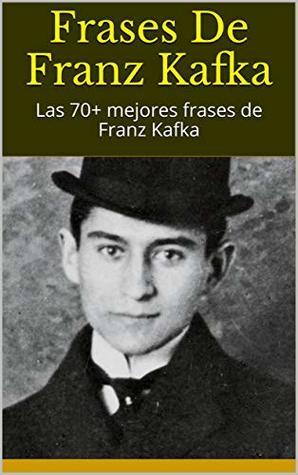 Frases De Franz Kafka Las 70 Mejores Frases De Franz Kafka