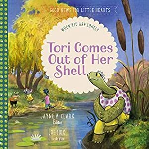 Tori Comes Out of Her Shell: When You Are Lonely (Good News for Little Hearts Series)