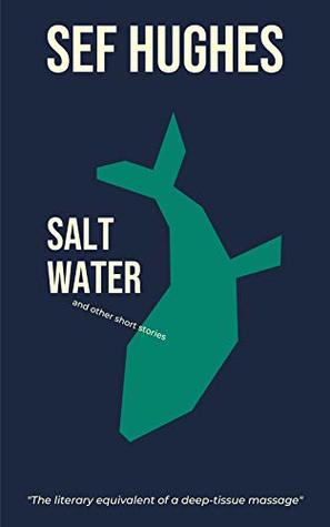 Salt Water and other short stories by Sef Hughes